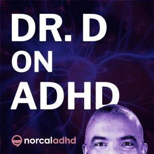Dr. D on ADHD - NorCal ADHD